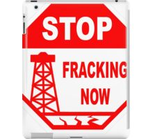 STOP - FRACKING NOW iPad Case/Skin