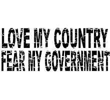 LOVE MY GOVERNMENT - FEAR MY COUNTRY by Calgacus