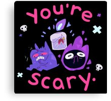 You're scary. (Ghost pokemon) Canvas Print