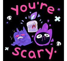 You're scary. (Ghost pokemon) Photographic Print