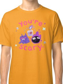 You're scary. (Ghost pokemon) Classic T-Shirt
