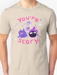 You're scary. (Ghost pokemon) T-Shirt