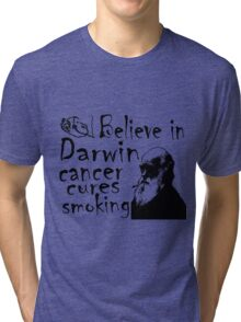 BELIEVE IN DARWIN - CANCER CURES SMOKING Tri-blend T-Shirt