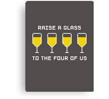 Raise a glass to the four of us (white font) Canvas Print
