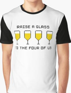 Raise a glass to the four of us Graphic T-Shirt