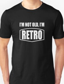 Im Not Old Im Retro And Will Be Vintage-Age Humor T-Shirt