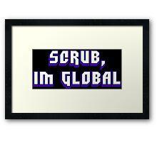 Scrub, I'm Global Framed Print