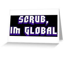 Scrub, I'm Global Greeting Card