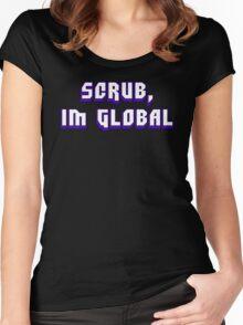 Scrub, I'm Global Women's Fitted Scoop T-Shirt