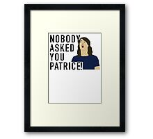 Nobody asked you Patrice! Framed Print