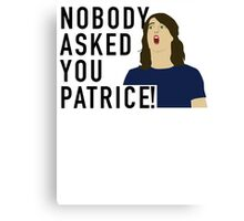 Nobody asked you Patrice! Canvas Print