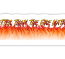 Hotter Than The Fire Nation Sticker