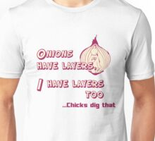 Quotes and quips - I have layers, chicks dig that Unisex T-Shirt