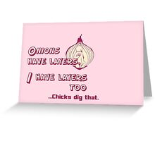 Quotes and quips - I have layers, chicks dig that Greeting Card