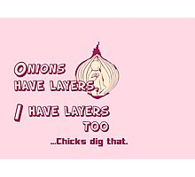 Quotes and quips - I have layers, chicks dig that Photographic Print