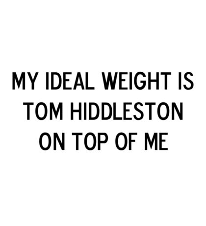 My ideal weight is Tom Hiddleston on top of me Sticker