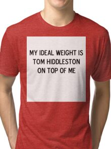 My ideal weight is Tom Hiddleston on top of me Tri-blend T-Shirt