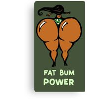 Fat Bum Power 2 Canvas Print