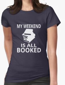 My Weekend Is All Booked Womens Fitted T-Shirt
