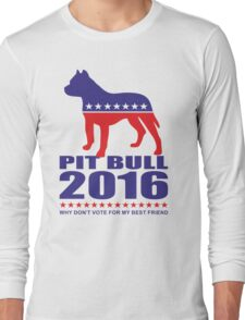 Vote Pit Bull is your Best Friend  Long Sleeve T-Shirt