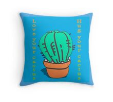 Have you hugged your cactus today?  Throw Pillow