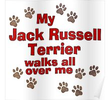 My Jack Russell Terrier Walks All Over Me Poster