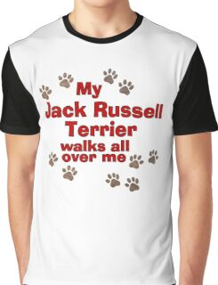 My Jack Russell Terrier Walks All Over Me Graphic T-Shirt