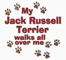 My Jack Russell Terrier Walks All Over Me Baby Tee