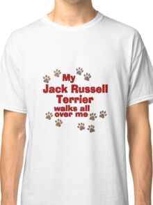 My Jack Russell Terrier Walks All Over Me Classic T-Shirt
