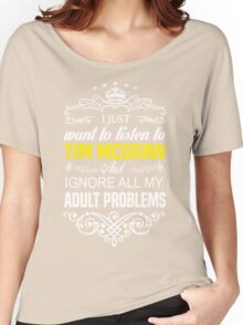 Just want to listen to TIM McGRAW and Ignore all my ADULT PROBLEMS Women's Relaxed Fit T-Shirt