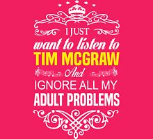 Just want to listen to TIM McGRAW and Ignore all my ADULT PROBLEMS Womens Fitted T-Shirt