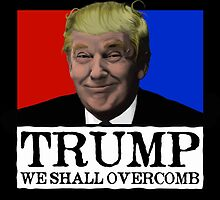 Trump - We Shall Overcomb by infidelcitadel
