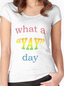 What a YAY day! Women's Fitted Scoop T-Shirt