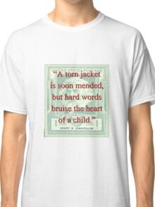 A Torn Jacket Is Soon Mended - Longfellow Classic T-Shirt