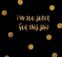"""I'M TOO SOBER FOR THIS SHIT"" Spiral Notebook by collidedesigns"