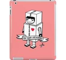 For today I am a robot iPad Case/Skin