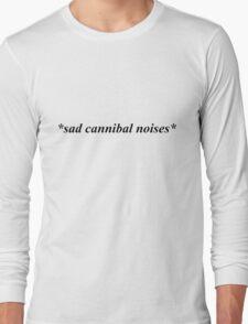 sad cannibal noises Long Sleeve T-Shirt