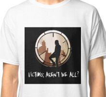 Victims arent we all? Classic T-Shirt