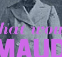 What Would Maud Do? Sticker