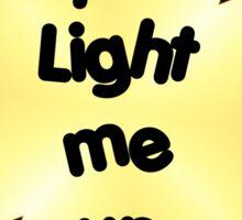 You light me up . Sticker