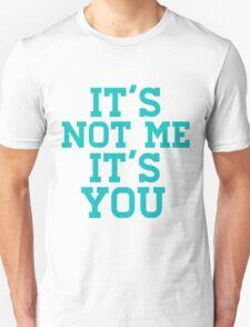 It's Not Me It's You Unisex T-Shirt
