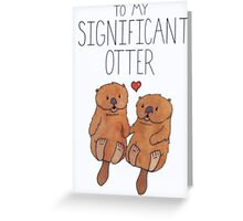 To My significant otter Greeting Card