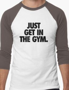 JUST GET IN THE GYM. Men's Baseball ¾ T-Shirt