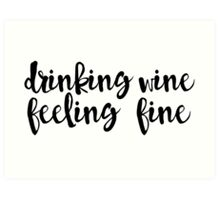 Drinking Wine, Feeling Fine Art Print