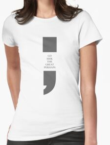 Semicolon: Go Seek the Great Perhaps Womens Fitted T-Shirt