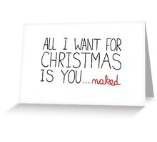 All I Wamt for Christmas is You... Naked  Greeting Card