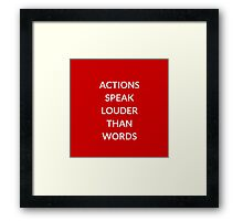 Actions Speak Louder than Words Framed Print