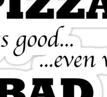Pizza is never bad Sticker