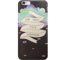 And Now the Weather iPhone Case/Skin