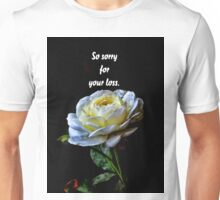 So sorry for your loss Unisex T-Shirt